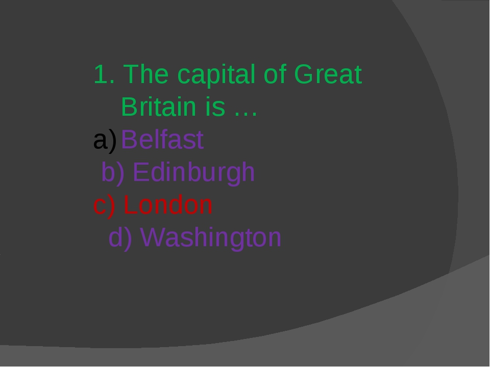 1. The capital of Great Britain is … Belfast b) Edinburgh c) London d) Washin...
