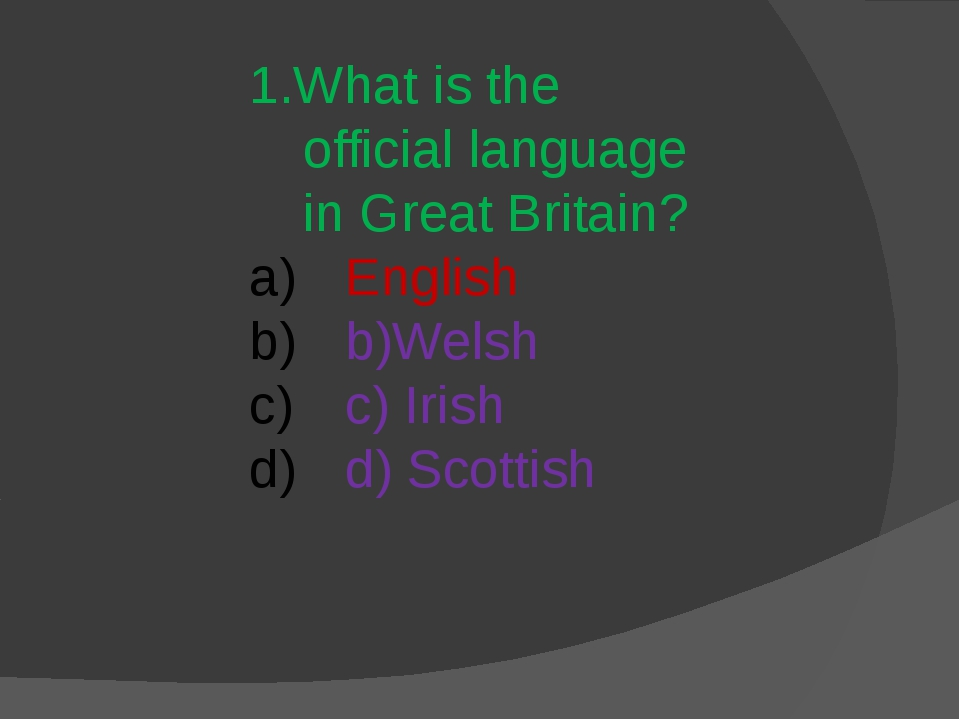 1.What is the official language in Great Britain? English b)Welsh c) Irish d)...