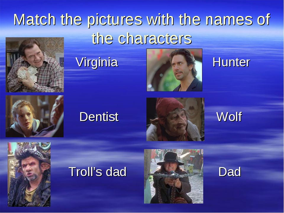 Match the pictures with the names of the characters Virginia Hunter Dentist W...