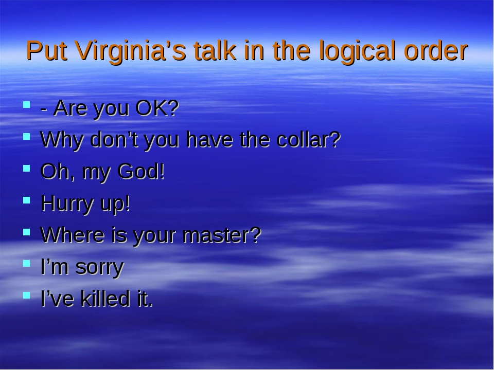 Put Virginia's talk in the logical order - Are you OK? Why don't you have the...
