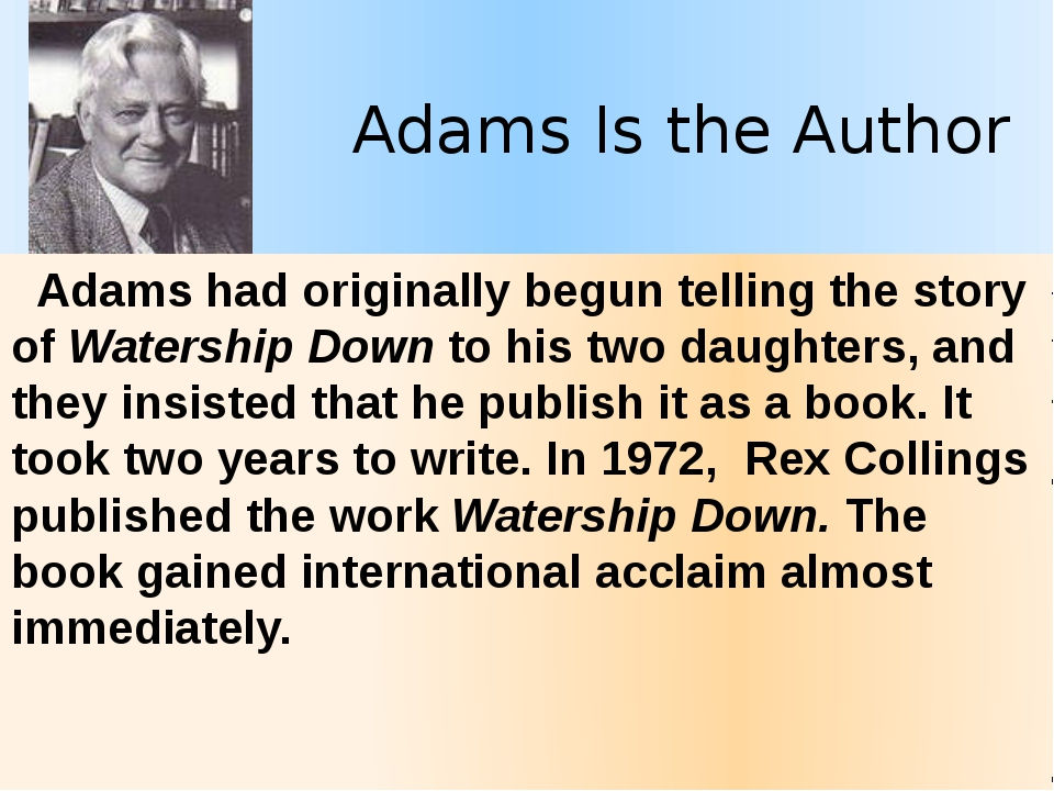 Adams Is the Author Adams had originally begun telling the story of Watershi...