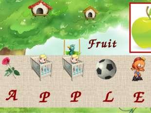 A E L P P Fruit