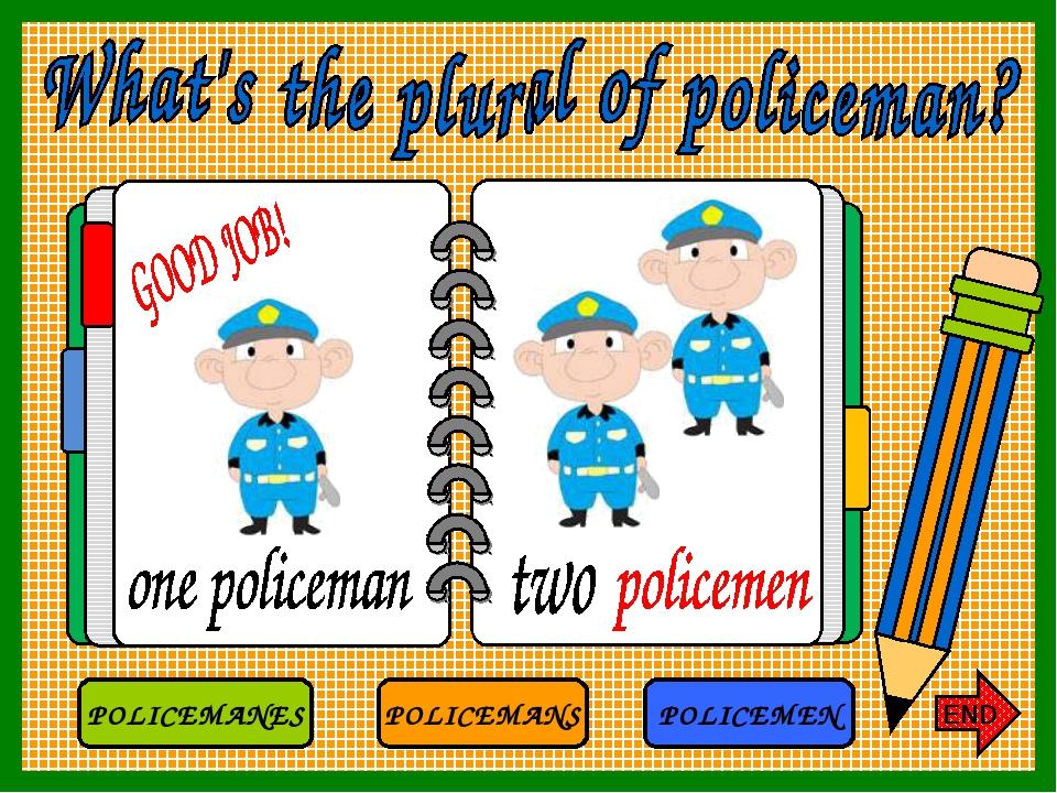 POLICEMANS POLICEMEN POLICEMANES END