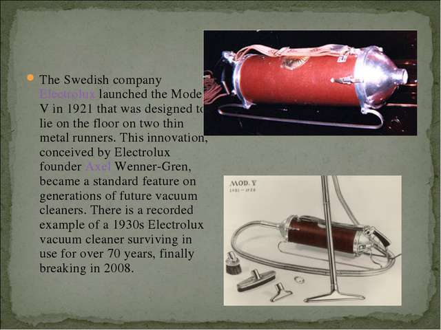The Swedish company Electrolux launched the Model V in 1921 that was designed...
