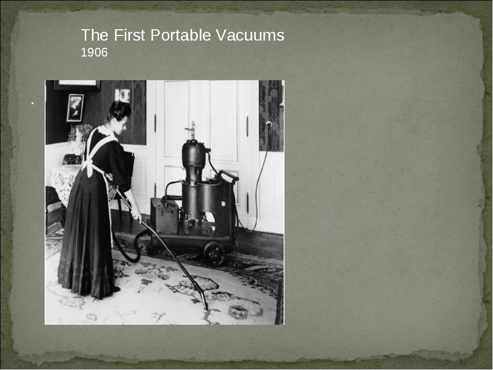 . The First Portable Vacuums 1906