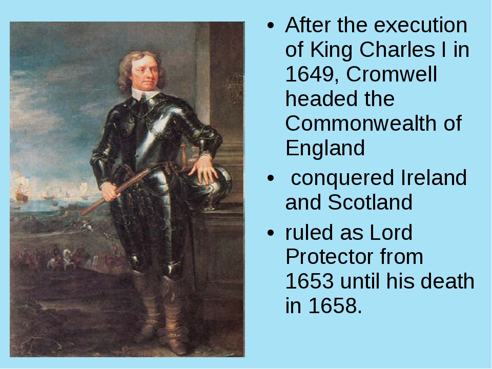 After the execution of King Charles I in 1649, Cromwell headed the Commonweal...