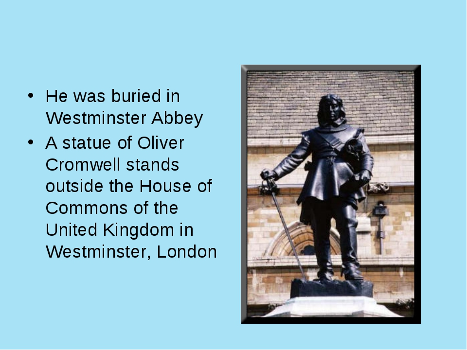 He was buried in Westminster Abbey A statue of Oliver Cromwell stands outside...